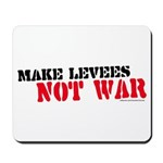 Makes Levees Not War Mousepad