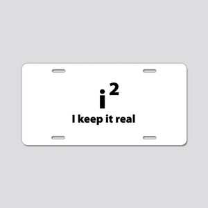 I keep it real Aluminum License Plate