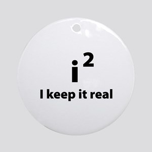 I keep it real Ornament (Round)