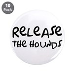 """Release The Hounds 3.5"""" Button (10 pack)"""