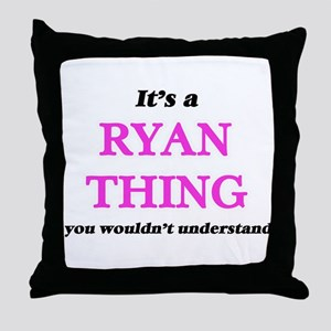 It's a Ryan thing, you wouldn&#39 Throw Pillow