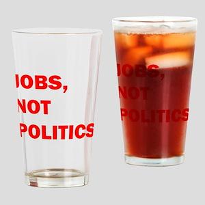 JOBS, NOT POLITICS Drinking Glass