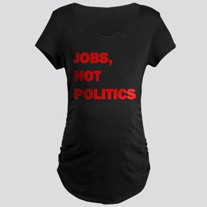 JOBS, NOT POLITICS Maternity Dark T-Shirt
