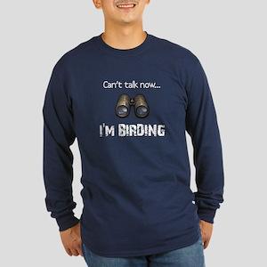 Can't talk now... I'm Birding Long Sleeve Dark T-S