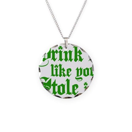 Drink it like you stole it! Necklace Circle Charm