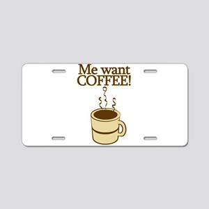 Me Want Coffee Aluminum License Plate