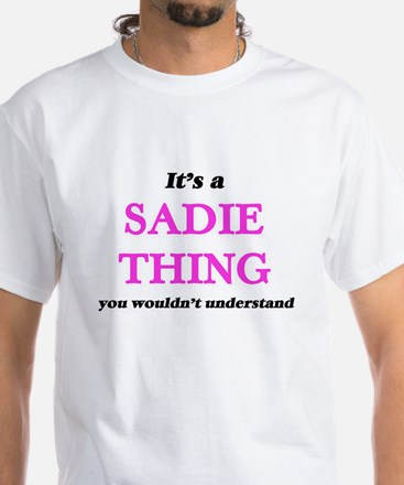 It's a Sadie thing, you wouldn't u T-Shirt
