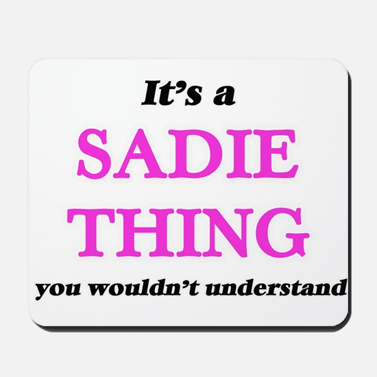 It's a Sadie thing, you wouldn't Mousepad