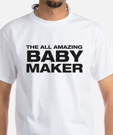 All Amazing Baby Maker White T-Shirt
