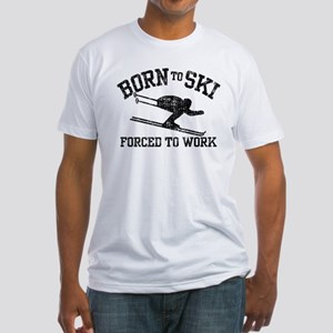 Born To Ski Forced To Work Fitted T-Shirt
