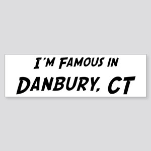 Famous in Danbury Bumper Sticker