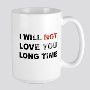 """RD: """"I Will Not Love You Long Time"""" (Large Mug)"""