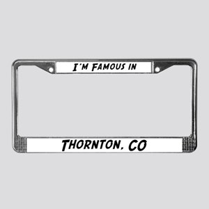 Famous in Thornton License Plate Frame