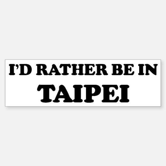 Rather be in Taipei Bumper Bumper Bumper Sticker