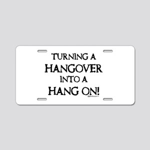 Hangover to Hang on Aluminum License Plate