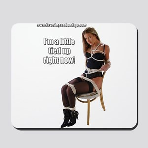 I'm A Little Tied Up Right No Mousepad