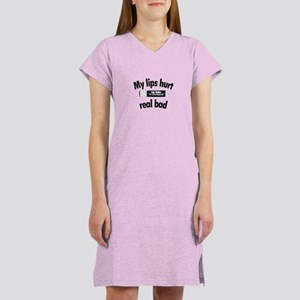 My lips hurt real bad... Women's Nightshirt