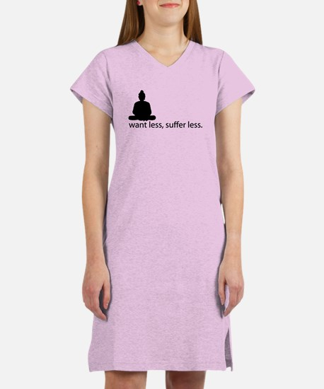 Want less, suffer less. Women's Nightshirt