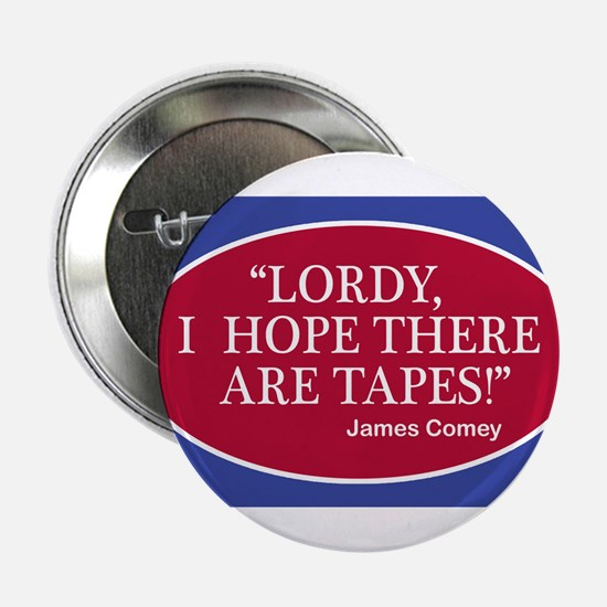 """""""Lordy, I hope there are tapes!"""" Jame 2.25"""" Button"""