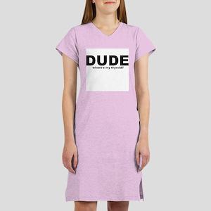 Dude where's my thyroid? Women's Nightshirt