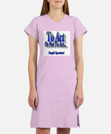 To Act or Not To Act Apparal Women's Nightshirt