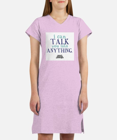 TALK YOU INTO ANYTHING Women's Nightshirt