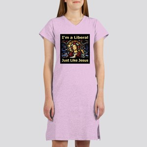 I'm a liberal just like Jesus Women's Nightshirt