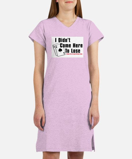 I Didn't Come Here To Lose Women's Nightshirt
