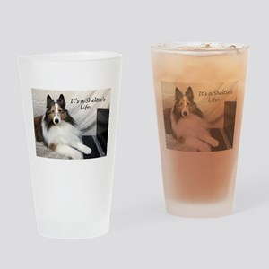 It's A Sheltie's Life Drinking Glass
