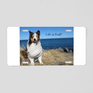 Life is Ruff! Aluminum License Plate