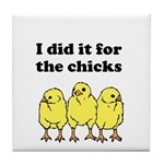 I Did it All for the Chicks Tile Coaster