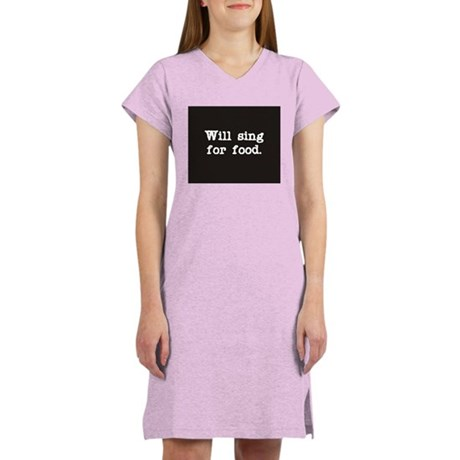 Will sing for food. Women's Pink Nightshirt
