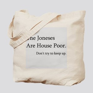 The Joneses Are House Poor Tote Bag