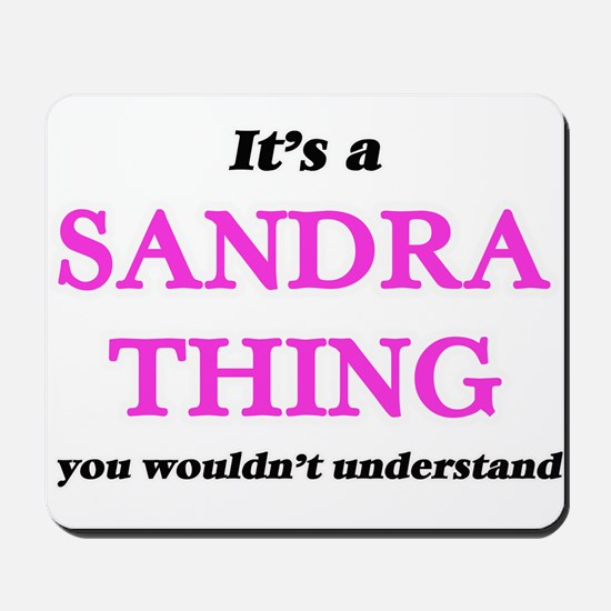 It's a Sandra thing, you wouldn' Mousepad