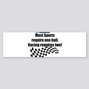 Racing requires two balls Bumper Sticker
