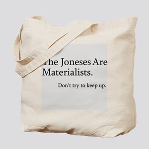 The Joneses Are Materialists Tote Bag