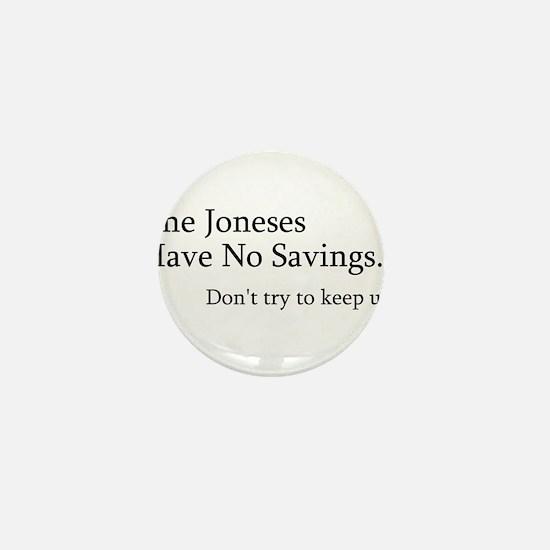 The Joneses Have No Savings Mini Button (100 pack)