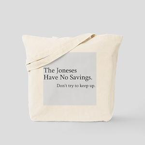 The Joneses Have No Savings Tote Bag