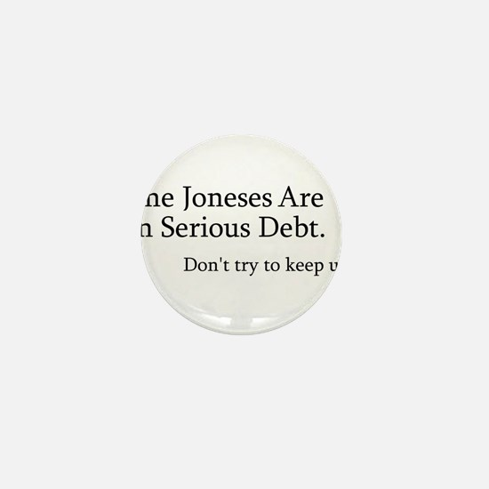 The Joneses Are In Serious Debt Mini Button (100 p