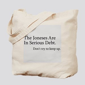 The Joneses Are In Serious Debt Tote Bag