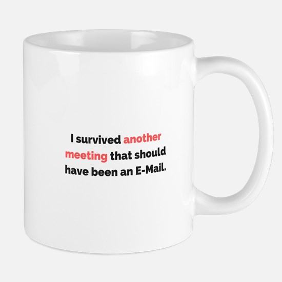 I survived another meeting . . . Mugs