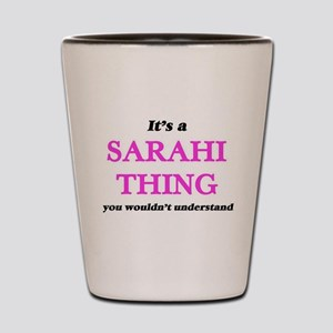 It's a Sarahi thing, you wouldn&#39 Shot Glass