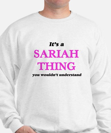 It's a Sariah thing, you wouldn&#39 Sweatshirt