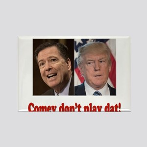Comey Don't Play Magnets