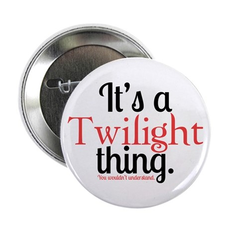 """Twilight Thing 2.25"""" Button"""