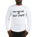 You Had Me At Get Lost Long Sleeve T-Shirt