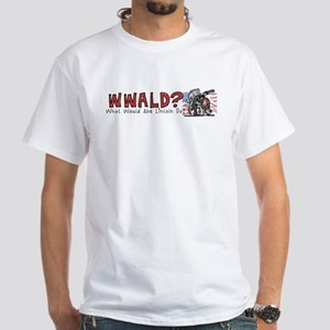 What Would Lincoln Do White T-Shirt