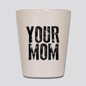 Your Mom Shot Glass