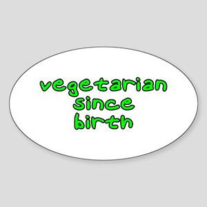 Vegetarian since birth Sticker (Oval)