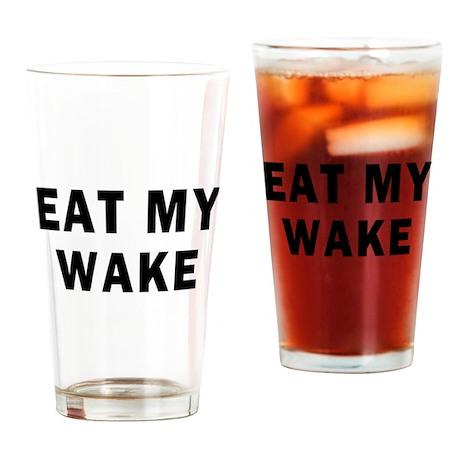 EAT MY WAKE Drinking Glass